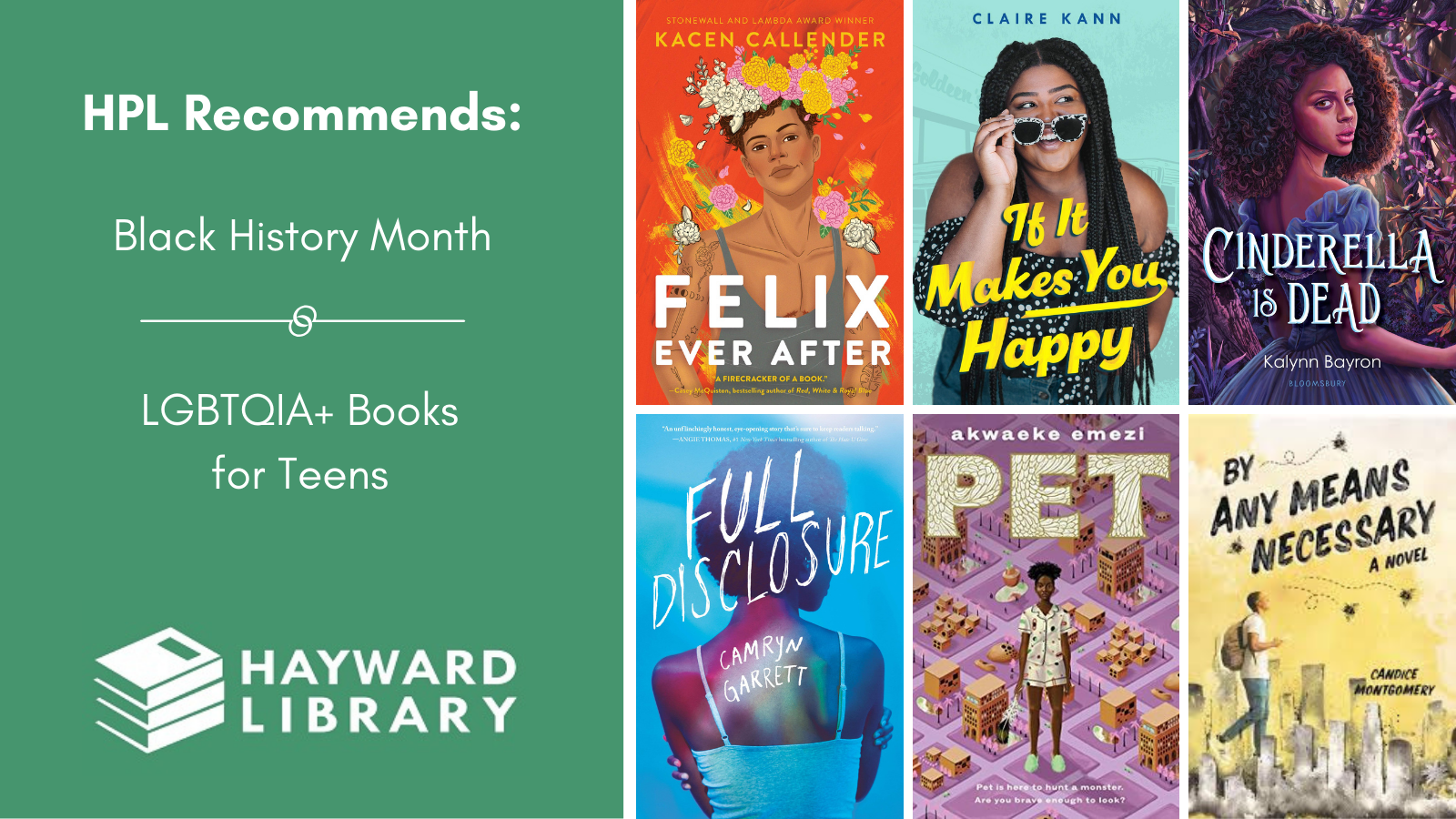 Collage of book covers with a green block on left side that says HPL Recommends, Black History Month, LGBTQIA+ Books for Teens in white text, with Hayward Library logo below it.